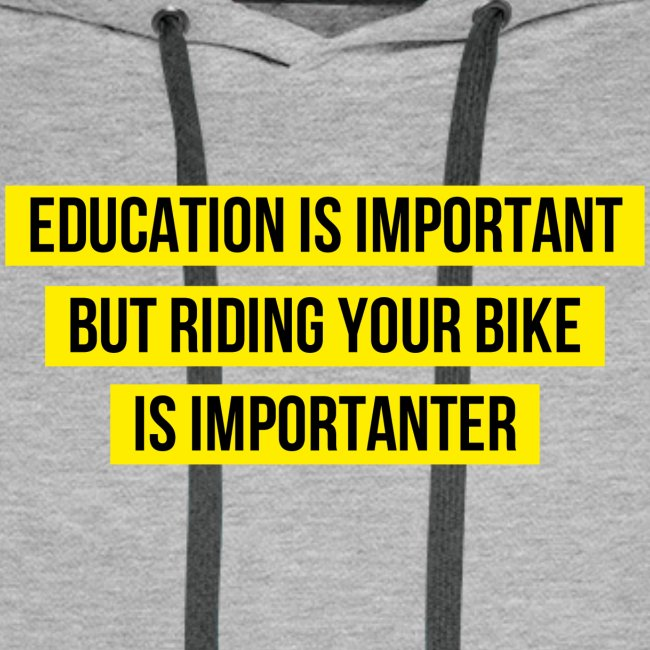 RIDING YOUR BIKE IS IMPORTANTER