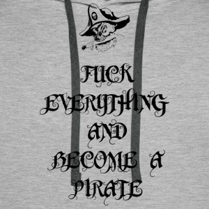 Fuck Everything And Become A Pirate - Männer Premium Hoodie