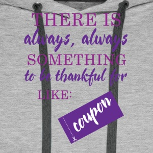 Couponing / Gifts: There is always somthing ... - Men's Premium Hoodie