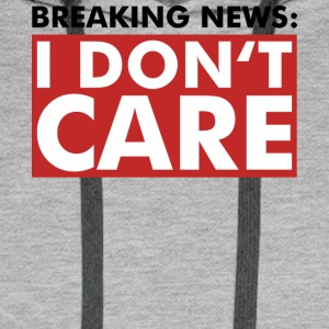I DO NOT CARE - Breaking News - Shirt - Fun - Men's Premium Hoodie