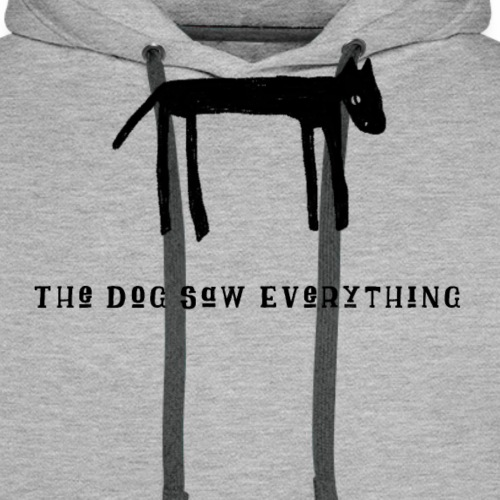 The Dog Saw Everything T-Shirt - Felpa con cappuccio premium da uomo
