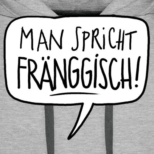 Fränkisch sprechen - Männer Premium Hoodie