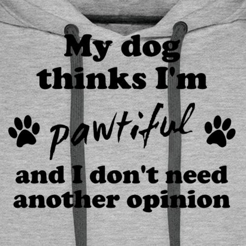 My dog thinks I'm pawtiful - Miesten premium-huppari