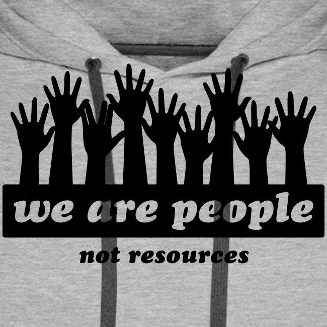 We are people, not resources