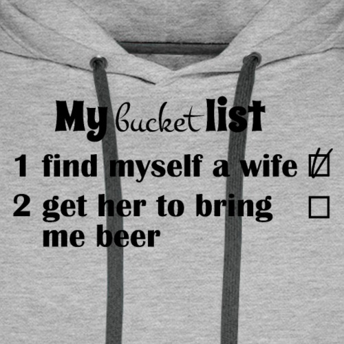 My bucket list, get a wife, get her to bring beer - Miesten premium-huppari