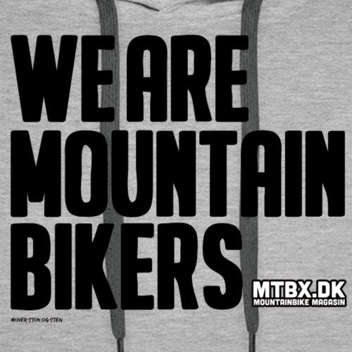 We are mountain bikers - Herre Premium hættetrøje