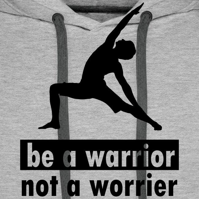 Be a warrior, not a worrier!