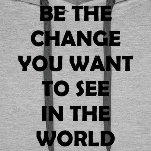Be the change - Sweat-shirt à capuche Premium pour hommes