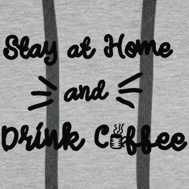 Stay At Home And Drink Coffee
