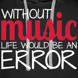 Without music life would be in error! - Men's Premium Hoodie