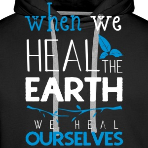 When we heal the earth we heal ourselves - Men's Premium Hoodie
