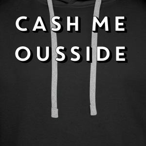 CASH ME OUSSIDE quote - Men's Premium Hoodie
