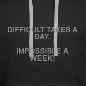 Difficult takes a day. Impossible a week! - Männer Premium Hoodie