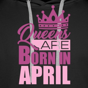 Queens are born in APRIL! - Männer Premium Hoodie