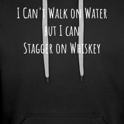 I Can't Walk on Water But I Can Stagger on Whiskey - Premium hettegenser for menn