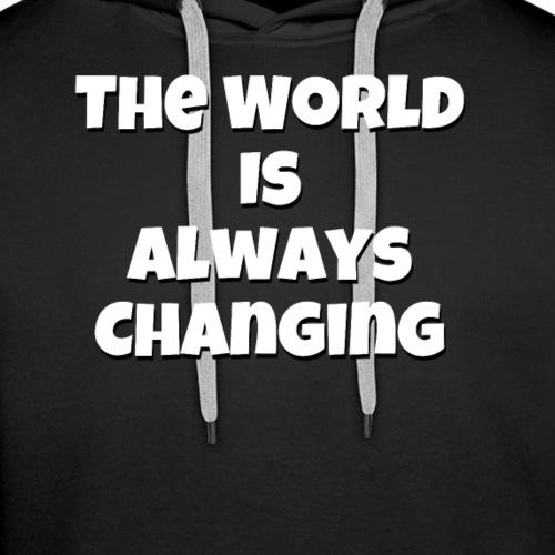 The World Is Always Changing Gaming Shirt - Premium hettegenser for menn