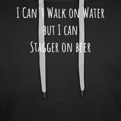 I Can't Walk on Water But I Can Stagger on Beer - Premium hettegenser for menn