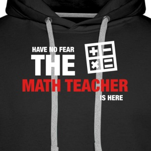 Have No Fear The Math Teacher Is Here - Men's Premium Hoodie