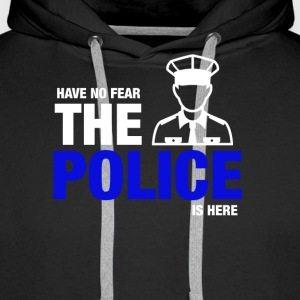 Have No Fear The Police Is Here - Men's Premium Hoodie