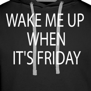 Wake me up When it's friday - Men's Premium Hoodie