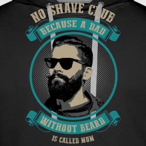 No Shave Club! For bearded Dads only. - Männer Premium Hoodie