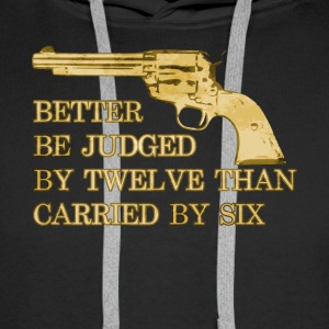 Better be judged than carried revolver cowboy - Men's Premium Hoodie