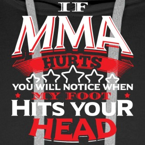 MMA - IF MMA HURTS YOU 'LL NOTICE - Men's Premium Hoodie