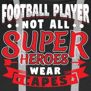 NOT ALL SUPERHEROES WEARCAPES - FOOTBALL PLAYER - Men's Premium Hoodie