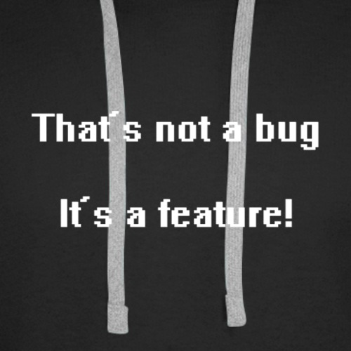 That's not a bug it's a feature! - Mannen Premium hoodie