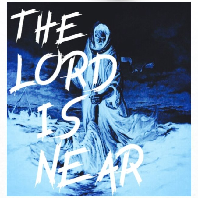 """"""" THE LORD IS NEAR """""""