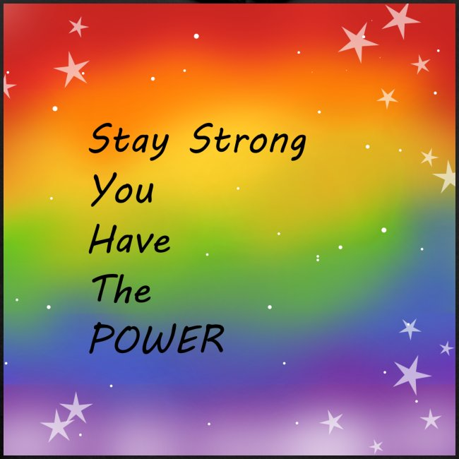 stay strong you have the POWER