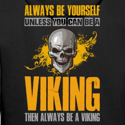 Always Be Yourself Unless You Can Be a Viking - Miesten premium-huppari