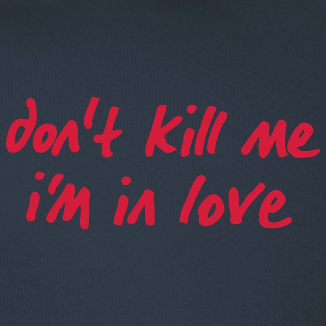 dont_kill_me_im_in_love