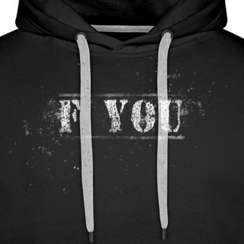 F You Schrift Text - Männer Premium Hoodie