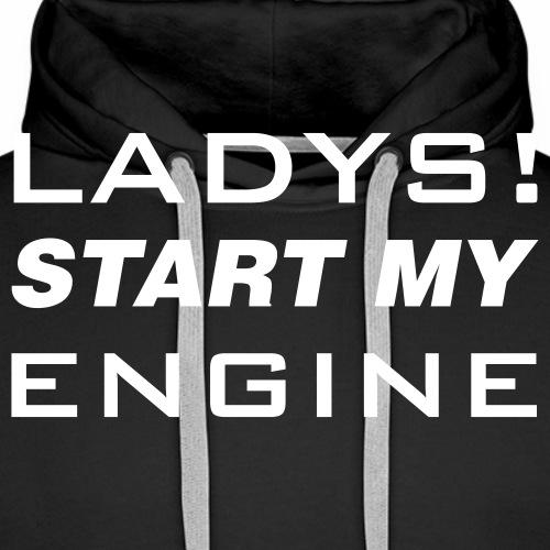 Ladys start my Engine - Männer Premium Hoodie