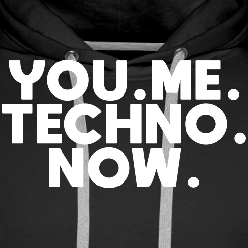 You Me Techno Now - Männer Premium Hoodie
