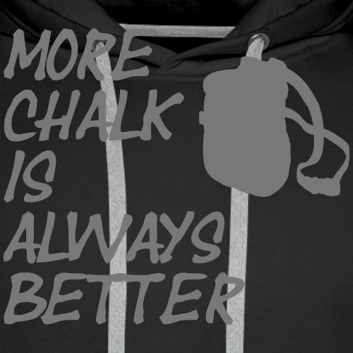 More chalk is always better - Männer Premium Hoodie