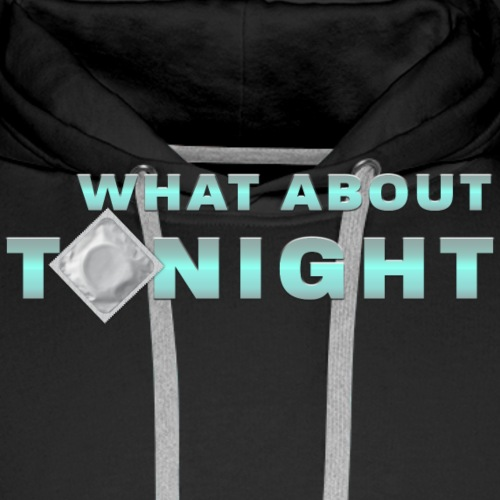 what about tonight - Männer Premium Hoodie