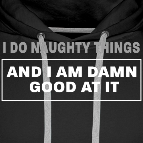 I do naughty things - Männer Premium Hoodie