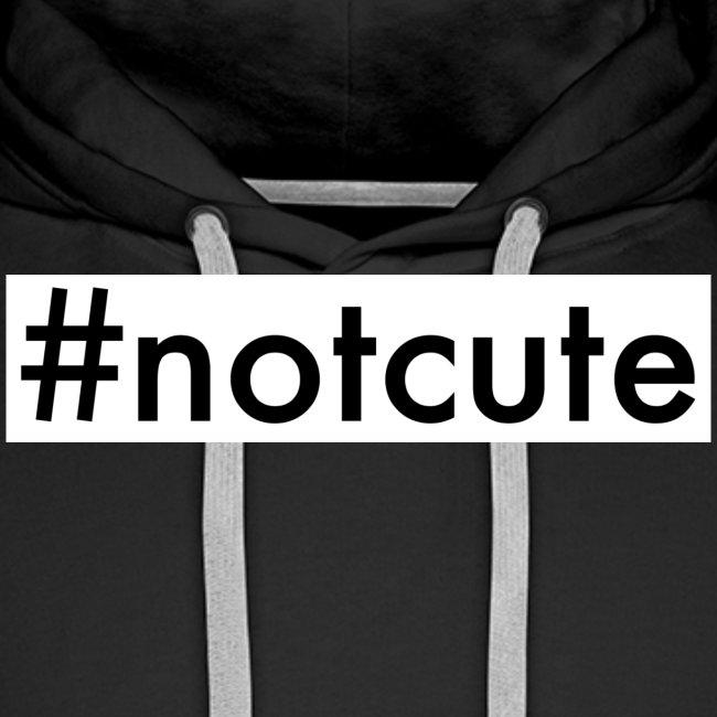 #notcute