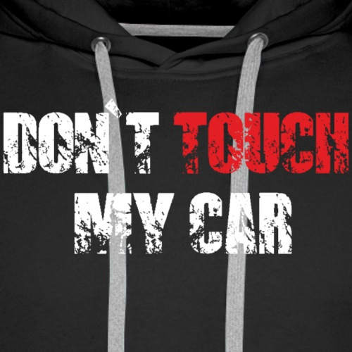 DONT TOUCH MY CAR - Premiumluvtröja herr