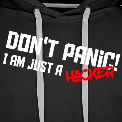 Don't panic! I'm just a hacker - Sweat-shirt à capuche Premium pour hommes