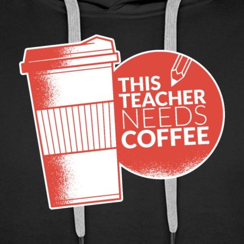 This teacher needs coffee - Shirt für Lehrer - Männer Premium Hoodie