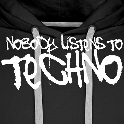 Nobody listens to Techno - Männer Premium Hoodie