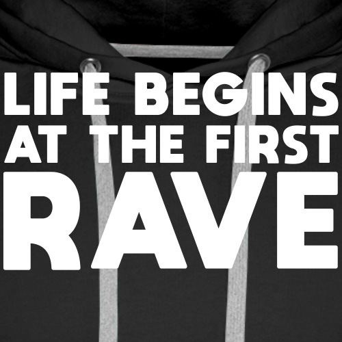 Life begins at the first Rave - Männer Premium Hoodie