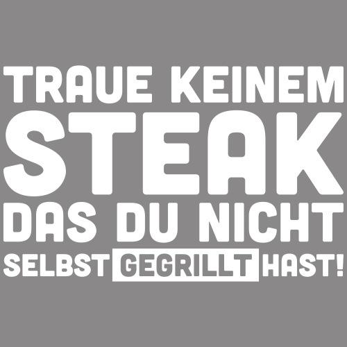 Traue keinem Steak das Du nicht selbst gegrillt - Männer Premium Hoodie