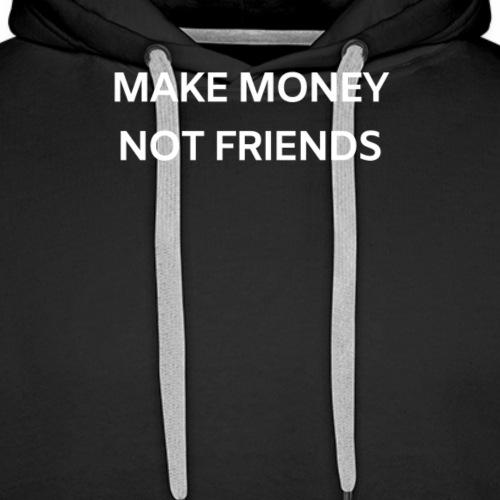 Make Money not Friends - Männer Premium Hoodie
