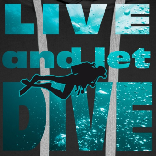 Live and let dive - Männer Premium Hoodie