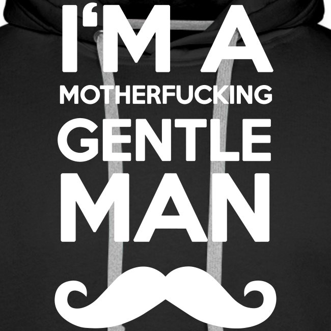 I'M A MOUTHERFUCKING GENTLEMAN MOUSTACHE