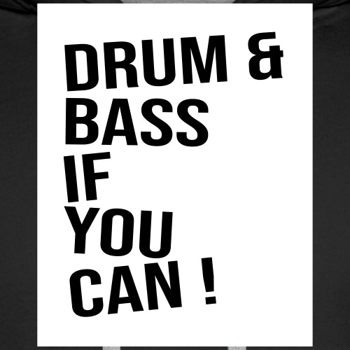DRUM & BASS if you can! - Männer Premium Hoodie
